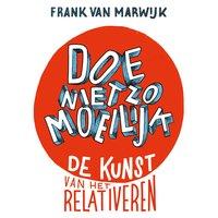 Doe niet zo moeilijk: De kunst van het relativeren - Frank van Marwijk
