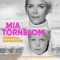 Sårbar och Superstark : En personlig bok om hur du tar makten över ditt liv - Mia Törnblom
