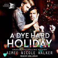A Dye Hard Holiday - Aimee Nicole Walker