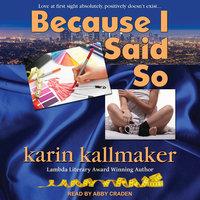 Because I Said So - Karin Kallmaker