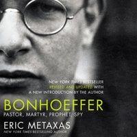 Bonhoeffer: Pastor, Martyr, Prophet, Spy - Eric Metaxas