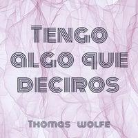 Tengo algo que deciros - Thomas Wolfe