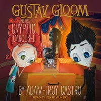 Gustav Gloom and the Cryptic Carousel - Adam-Troy Castro