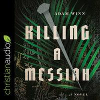 Killing a Messiah - Adam Winn