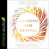 Longing for Revival: From Holy Discontent to Breakthrough Faith - James Choung, Ryan Pheiffer