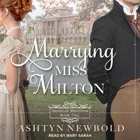 Marrying Miss Milton - Ashtyn Newbold