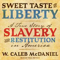 Sweet Taste of Liberty - W. Caleb McDaniel