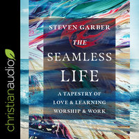 The Seamless Life - Steven Garber