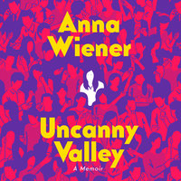 Uncanny Valley - Anna Wiener