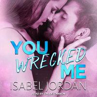 You Wrecked Me - Isabel Jordan