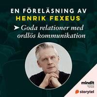 Goda relationer med ordlös kommunikation - Henrik Fexeus