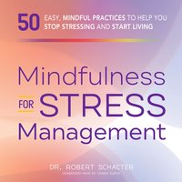 Mindfulness for Stress Management: 50 Ways to Improve Your Mood and Cultivate Calmness - Robert Schacter