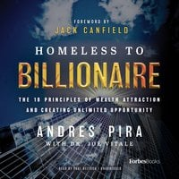 Homeless to Billionaire: The 18 Principles of Wealth Attraction and Creating Unlimited Opportunity - Andres Pira