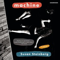 Machine: A Novel - Susan Steinberg