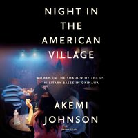 Night in the American Village: Women in the Shadow of the US Military Bases in Okinawa - Akemi Johnson