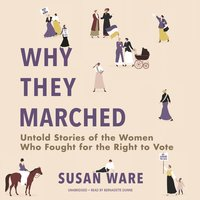 Why They Marched: Untold Stories of the Women Who Fought for the Right to Vote - Susan Ware