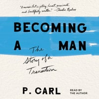 Becoming a Man: The Story of a Transition - P. Carl
