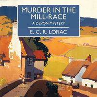 Murder in the Mill-Race - E.C.R. Lorac