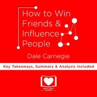 Summary: How to Win Friends and Influence People by Dale Carnegie - William Beckett