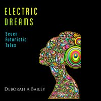 Electric Dreams: Seven Futuristic Tales - Deborah A. Bailey