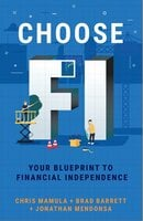 Choose FI: Your Blueprint for Financial Independence - Jonathan Mendonsa, Chris Mamula, Brad Barrett