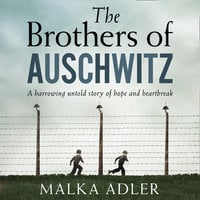 The Brothers of Auschwitz - Malka Adler