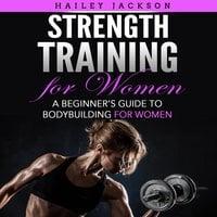 Strength Training for Women - Hailey Jackson
