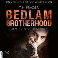 Bedlam Brotherhood - Teil 3: Er wird dich begehren - T.M. Frazier