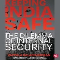 Keeping India Safe - Vappala Balachandran