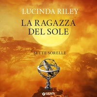 La ragazza del sole (Le sette sorelle, libro 6) - Lucinda Riley