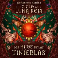 El ciclo de la luna roja 2: Los Hijos de las Tinieblas - Jose Antonio Cotrina