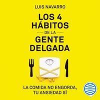 Los 4 hábitos de la gente delgada - Luis Navarro Sanz