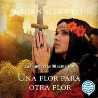 Las guerreras Maxwell, 4. Una flor para otra flor - Megan Maxwell
