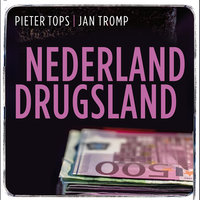 Nederland Drugsland - Pieter Tops, Jan Tromp