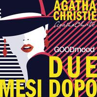 Due Mesi Dopo - Agatha Christie