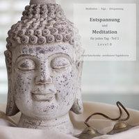 Entspannung und Meditation für jeden Tag - Teil 1 - Katja Katschemba