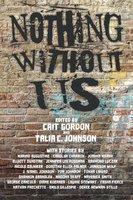 Nothing Without Us - Cait Gordon, Talia Johnson