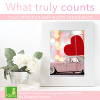 What truly counts: Your effective self-worth meditation – Guided relaxation and guided meditation - Seraphine Monien