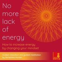 No more lack of energy: How to increase energy by changing your mindset - Guided relaxation and guided meditation - Seraphine Monien