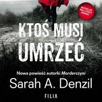 Ktoś musi umrzeć - Sarah A. Denzil