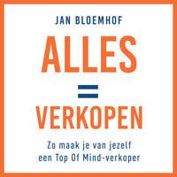 Alles is verkopen: Zo maak je van jezelf een top-of-mind verkoper - Jan Bloemhof
