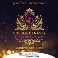 Golden Dynasty: Größer als Verlangen - Jennifer L. Armentrout
