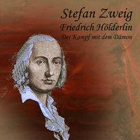 Friedrich Hölderlin: Der Kampf mit dem Dämon - Stefan Zweig