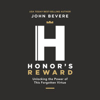 Honor's Reward: Unlocking the Power of this Forgotten Virtue - John Bevere