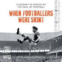 When Footballers Were Skint: A Journey in Search of the Soul of Football - Jon Henderson