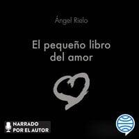 El pequeño libro del amor - Ángel Rielo Fernández