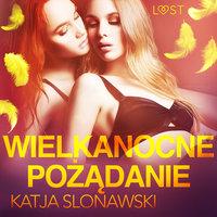 Wielkanocne pożądanie - opowiadanie erotyczne - Katja Slonawski