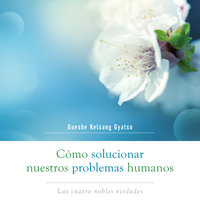 Como solucionar nuestros problemas humanos - Gueshe Kelsang Gyatso