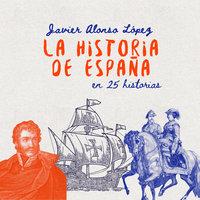 La historia de España en 25 historias - Javier Alonso López