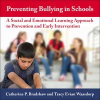Preventing Bullying in Schools: A Social and Emotional Learning Approach to Prevention and Early Intervention - Catherine P. Bradshaw, Tracy Evian Waasdorp
